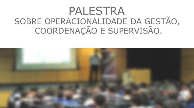 PALESTRA SOBRE OPERACIONALIDADE DA GESTÃO, COORDENAÇÃO E SUPERVISÃO