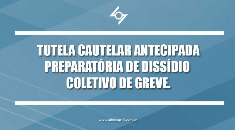 TUTELA CAUTELAR ANTECIPADA PREPARATÓRIA DE DISSÍDIO COLETIVO DE GREVE.