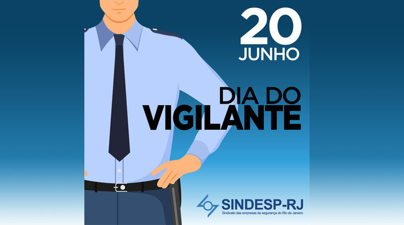 Dia 20 de junho. Dia do vigilante